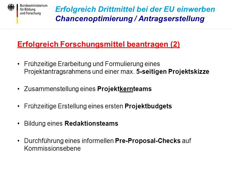 Erfolgreich Drittmittel bei der EU einwerben Chancenoptimierung / Antragserstellung Erfolgreich Forschungsmittel beantragen (2) Frühzeitige Erarbeitung und Formulierung eines Projektantragsrahmens und einer max.