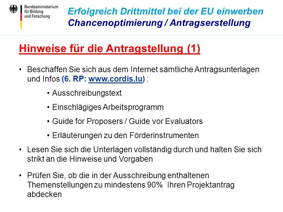 Erfolgreich Drittmittel bei der EU einwerben Chancenoptimierung / Antragserstellung Hinweise für die Antragstellung (1) Beschaffen Sie sich aus dem Internet sämtliche Antragsunterlagen und Infos (6.