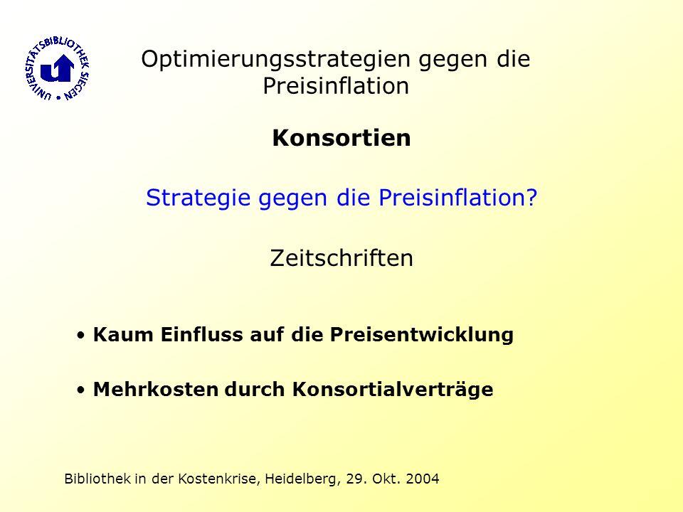 Bibliothek in der Kostenkrise, Heidelberg, 29. Okt. 2004 Optimierungsstrategien gegen die Preisinflation Konsortien Strategie gegen die Preisinflation