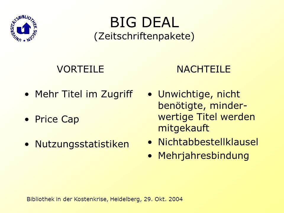 Bibliothek in der Kostenkrise, Heidelberg, 29. Okt. 2004 BIG DEAL (Zeitschriftenpakete) VORTEILE Mehr Titel im Zugriff Price Cap Nutzungsstatistiken N