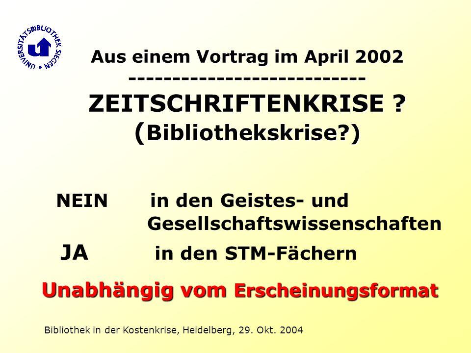Bibliothek in der Kostenkrise, Heidelberg, 29. Okt. 2004 Aus einem Vortrag im April 2002 --------------------------- ZEITSCHRIFTENKRISE ? ( Bibliothek