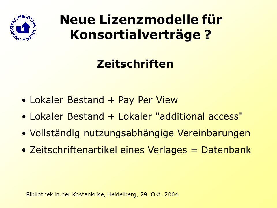 Bibliothek in der Kostenkrise, Heidelberg, 29. Okt. 2004 Neue Lizenzmodelle für Konsortialverträge ? Zeitschriften Lokaler Bestand + Pay Per View Loka