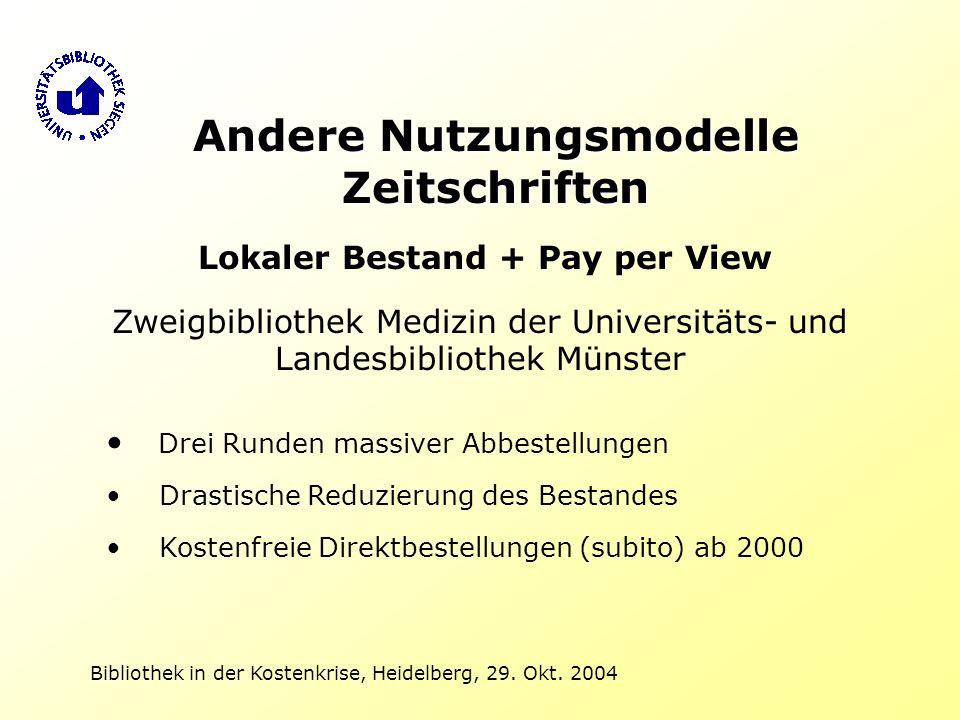 Bibliothek in der Kostenkrise, Heidelberg, 29. Okt. 2004 Andere Nutzungsmodelle Zeitschriften Lokaler Bestand + Pay per View Zweigbibliothek Medizin d