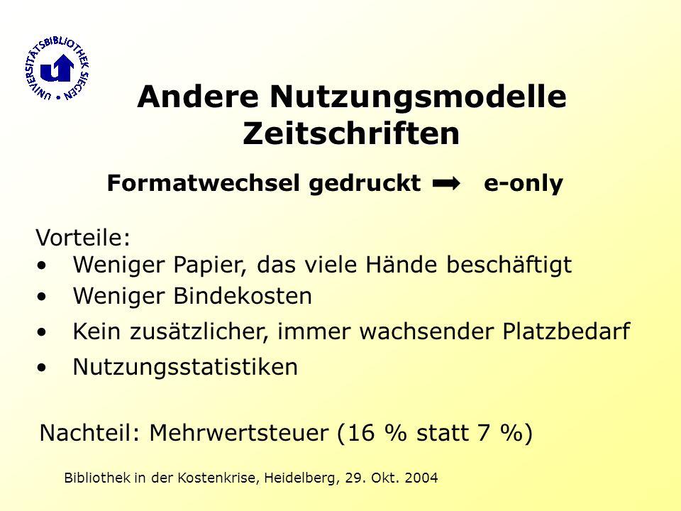 Bibliothek in der Kostenkrise, Heidelberg, 29. Okt. 2004 Andere Nutzungsmodelle Zeitschriften Formatwechsel gedruckt e-only Vorteile: Weniger Papier,