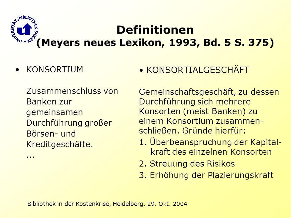 Bibliothek in der Kostenkrise, Heidelberg, 29. Okt. 2004 Definitionen (Meyers neues Lexikon, 1993, Bd. 5 S. 375) KONSORTIUM Zusammenschluss von Banken