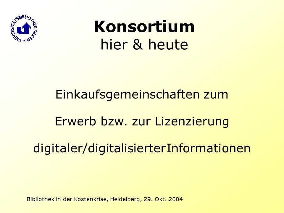 Bibliothek in der Kostenkrise, Heidelberg, 29. Okt. 2004 Konsortium hier & heute Einkaufsgemeinschaften zum Erwerb bzw. zur Lizenzierung digitaler/dig