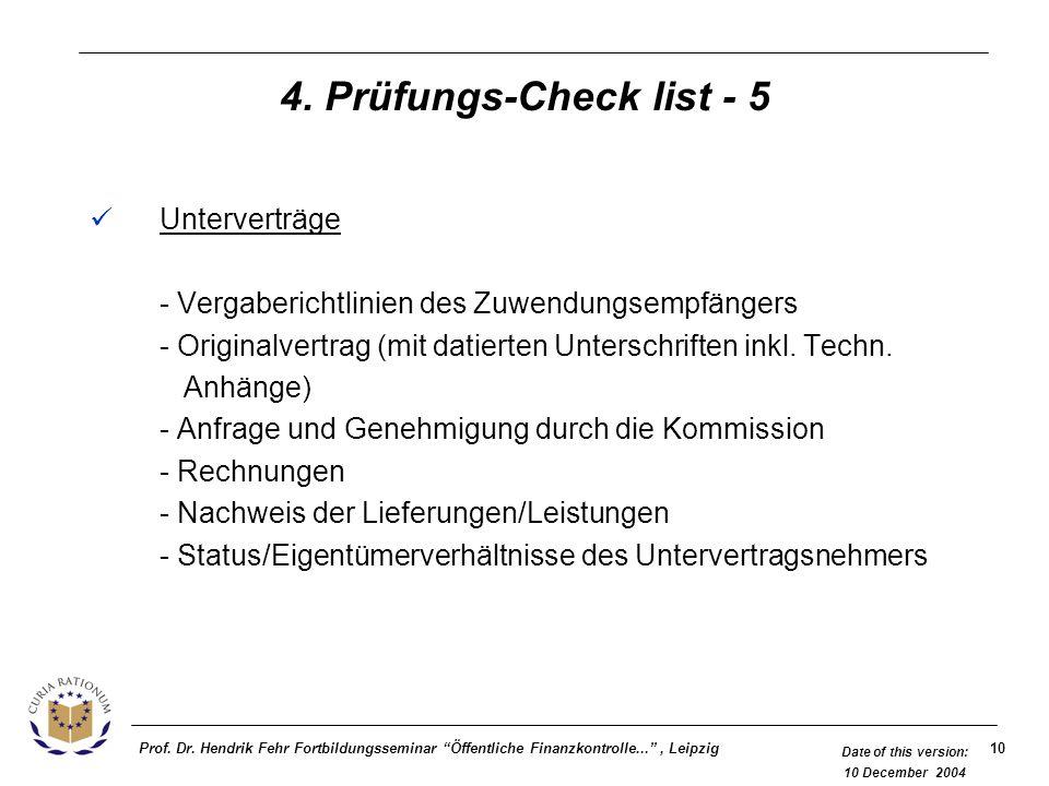10Prof. Dr. Hendrik Fehr Fortbildungsseminar Öffentliche Finanzkontrolle..., Leipzig Date of this version: 10 December 2004 4. Prüfungs-Check list - 5