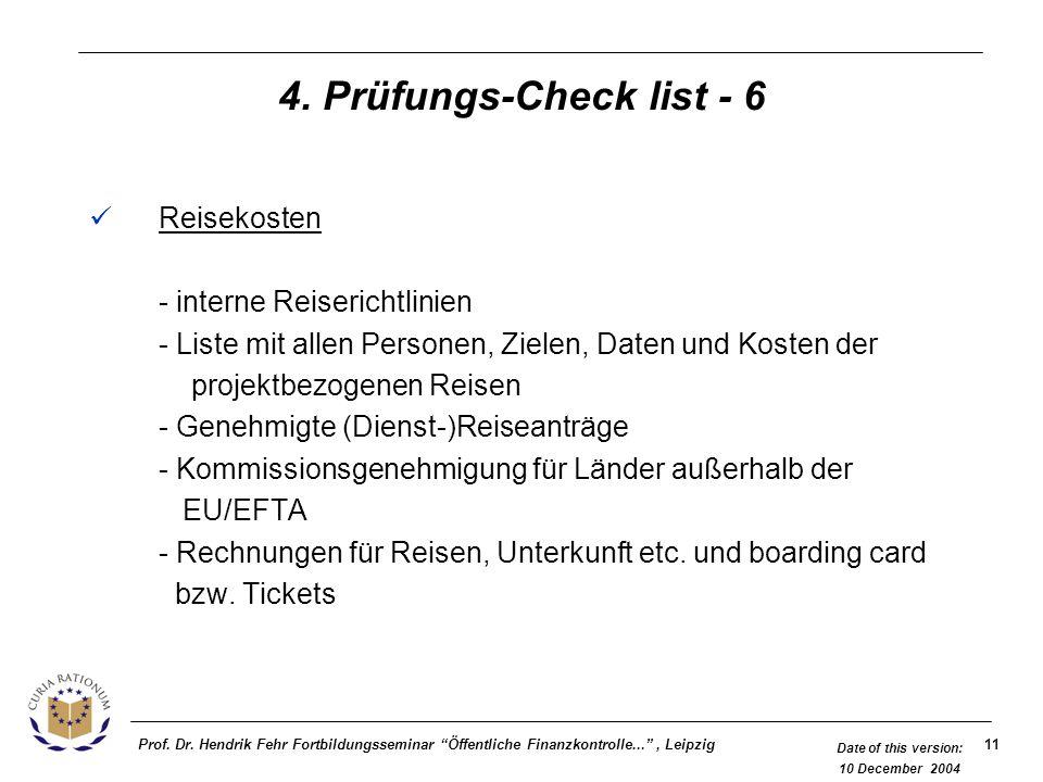 11Prof. Dr. Hendrik Fehr Fortbildungsseminar Öffentliche Finanzkontrolle..., Leipzig Date of this version: 10 December 2004 4. Prüfungs-Check list - 6
