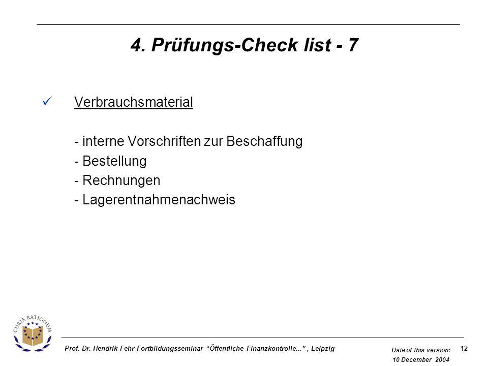 12Prof. Dr. Hendrik Fehr Fortbildungsseminar Öffentliche Finanzkontrolle..., Leipzig Date of this version: 10 December 2004 4. Prüfungs-Check list - 7