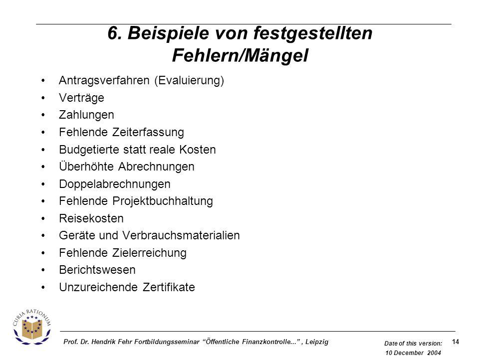 14Prof. Dr. Hendrik Fehr Fortbildungsseminar Öffentliche Finanzkontrolle..., Leipzig Date of this version: 10 December 2004 6. Beispiele von festgeste