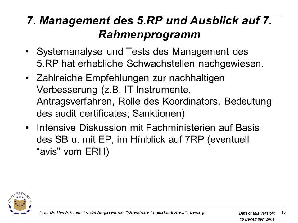 15Prof. Dr. Hendrik Fehr Fortbildungsseminar Öffentliche Finanzkontrolle..., Leipzig Date of this version: 10 December 2004 7. Management des 5.RP und