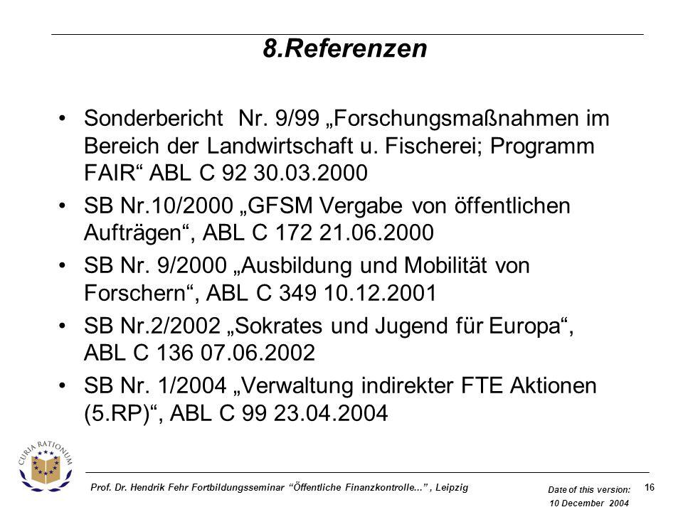 16Prof. Dr. Hendrik Fehr Fortbildungsseminar Öffentliche Finanzkontrolle..., Leipzig Date of this version: 10 December 2004 8.Referenzen Sonderbericht