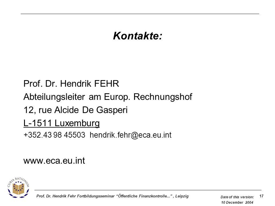 17Prof. Dr. Hendrik Fehr Fortbildungsseminar Öffentliche Finanzkontrolle..., Leipzig Date of this version: 10 December 2004 Kontakte: Prof. Dr. Hendri