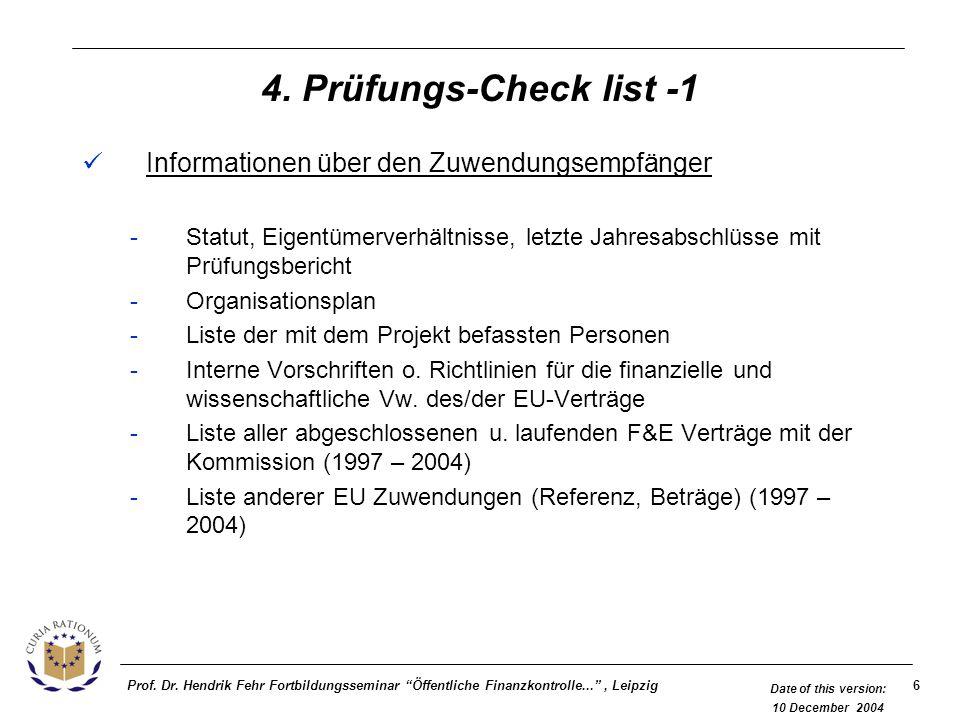 6Prof. Dr. Hendrik Fehr Fortbildungsseminar Öffentliche Finanzkontrolle..., Leipzig Date of this version: 10 December 2004 4. Prüfungs-Check list -1 I