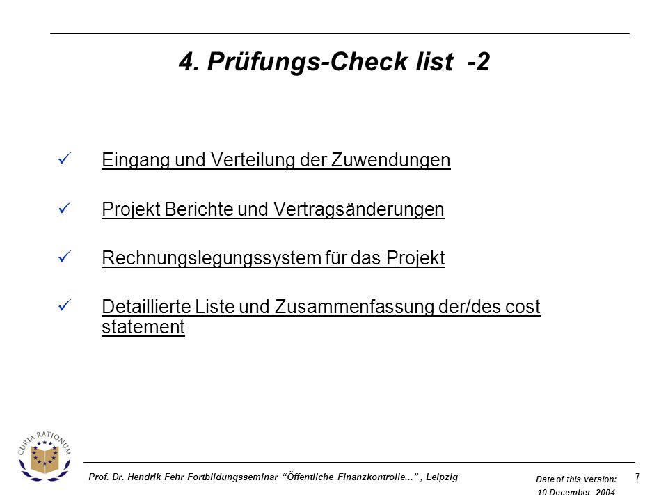 7Prof. Dr. Hendrik Fehr Fortbildungsseminar Öffentliche Finanzkontrolle..., Leipzig Date of this version: 10 December 2004 4. Prüfungs-Check list -2 E