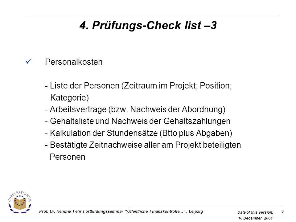 8Prof. Dr. Hendrik Fehr Fortbildungsseminar Öffentliche Finanzkontrolle..., Leipzig Date of this version: 10 December 2004 4. Prüfungs-Check list –3 P