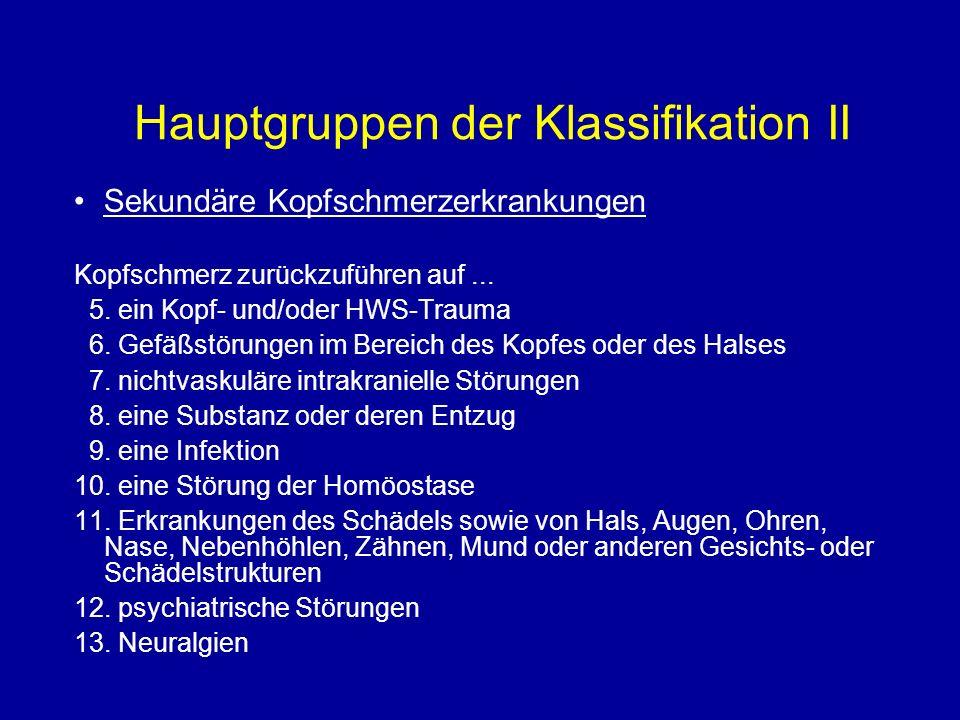 Hauptgruppen der Klassifikation II Sekundäre Kopfschmerzerkrankungen Kopfschmerz zurückzuführen auf... 5. ein Kopf- und/oder HWS-Trauma 6. Gefäßstörun