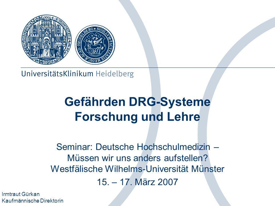 Irmtraut Gürkan Kaufmännische Direktorin Gefährden DRG-Systeme Forschung und Lehre Seminar: Deutsche Hochschulmedizin – Müssen wir uns anders aufstell