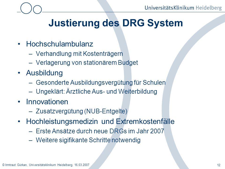© Irmtraut Gürkan, Universitätsklinikum Heidelberg, 16.03.2007 12 Justierung des DRG System Hochschulambulanz –Verhandlung mit Kostenträgern –Verlager