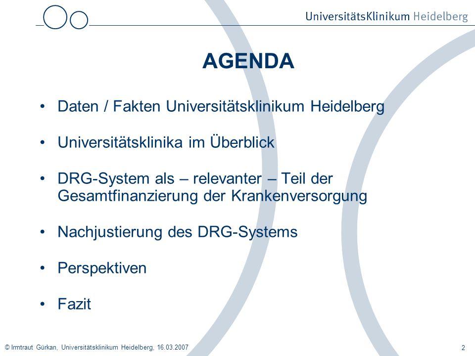 © Irmtraut Gürkan, Universitätsklinikum Heidelberg, 16.03.2007 2 AGENDA Daten / Fakten Universitätsklinikum Heidelberg Universitätsklinika im Überblic