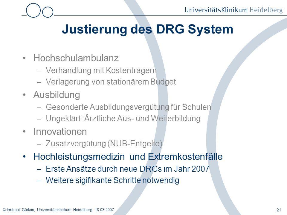 © Irmtraut Gürkan, Universitätsklinikum Heidelberg, 16.03.2007 21 Justierung des DRG System Hochschulambulanz –Verhandlung mit Kostenträgern –Verlager