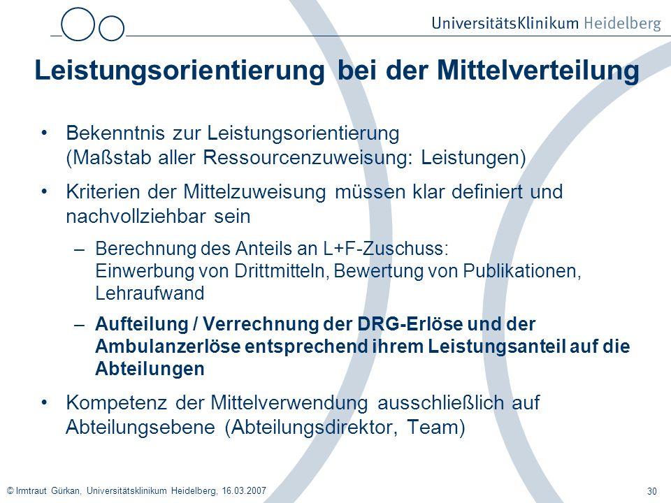 © Irmtraut Gürkan, Universitätsklinikum Heidelberg, 16.03.2007 30 Leistungsorientierung bei der Mittelverteilung Bekenntnis zur Leistungsorientierung