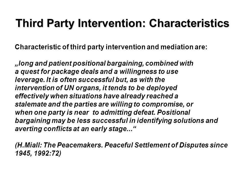 Third Party Intervention: Characteristics Characteristic of third party intervention and mediation are: long and patient positional bargaining, combin