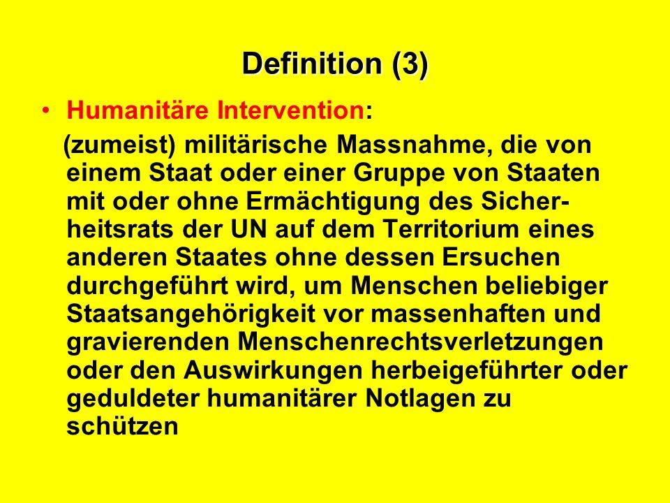 Definition (4) Personenkreis im Interventionszentrum: a) Rettung oder Schutz eigener Staatsangehöriger aus Notlagen auf dem Territorium anderer Staaten b) Rettung oder Schutz von Menschen beliebiger Staatsangehörigkeit Akteure: Staat oder Staatengruppe, uni- oder multilateral.