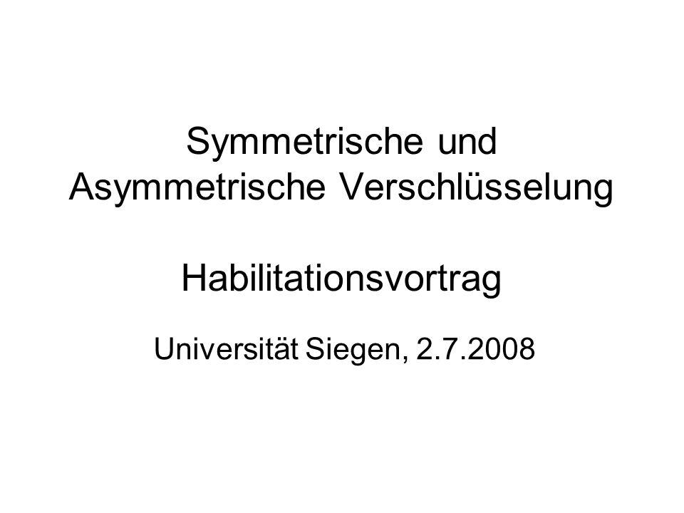 Symmetrische und Asymmetrische Verschlüsselung Habilitationsvortrag Universität Siegen, 2.7.2008