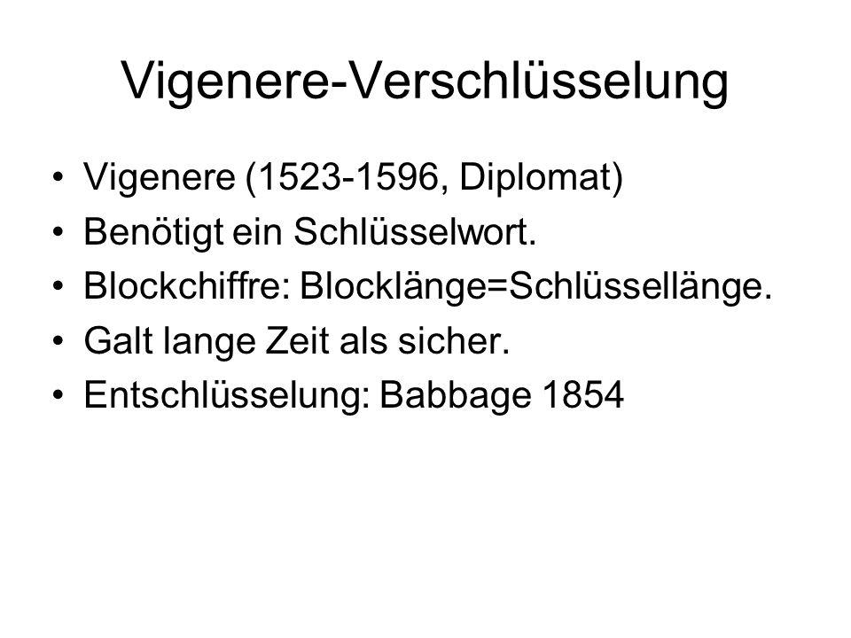 Vigenere-Verschlüsselung Vigenere (1523-1596, Diplomat) Benötigt ein Schlüsselwort. Blockchiffre: Blocklänge=Schlüssellänge. Galt lange Zeit als siche