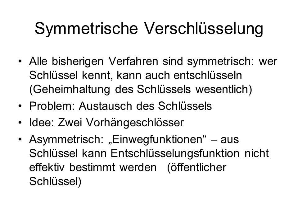 Symmetrische Verschlüsselung Alle bisherigen Verfahren sind symmetrisch: wer Schlüssel kennt, kann auch entschlüsseln (Geheimhaltung des Schlüssels we