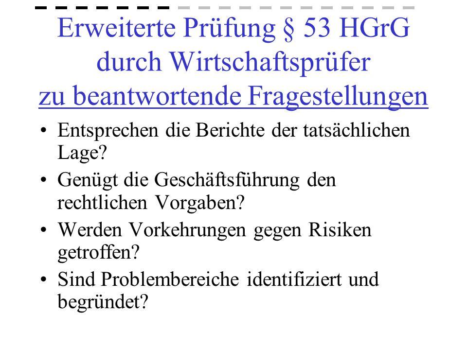 Erweiterte Prüfung § 53 HGrG durch Wirtschaftsprüfer zu beantwortende Fragestellungen Entsprechen die Berichte der tatsächlichen Lage? Genügt die Gesc