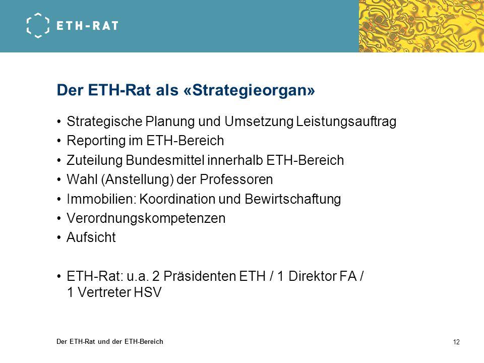 Der ETH-Rat und der ETH-Bereich 12 Der ETH-Rat als «Strategieorgan» Strategische Planung und Umsetzung Leistungsauftrag Reporting im ETH-Bereich Zutei