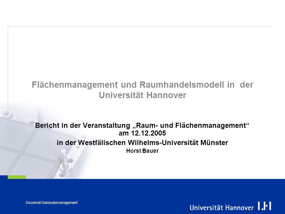 Dezernat Gebäudemanagement Flächenmanagement und Raumhandelsmodell in der Universität Hannover Bericht in der Veranstaltung Raum- und Flächenmanagemen