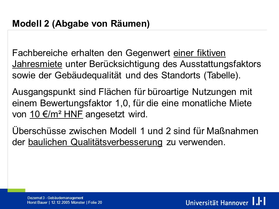 Dezernat 3 - Gebäudemanagement Horst Bauer   12.12.2005 Münster   Folie 20 Modell 2 (Abgabe von Räumen) Fachbereiche erhalten den Gegenwert einer fikt