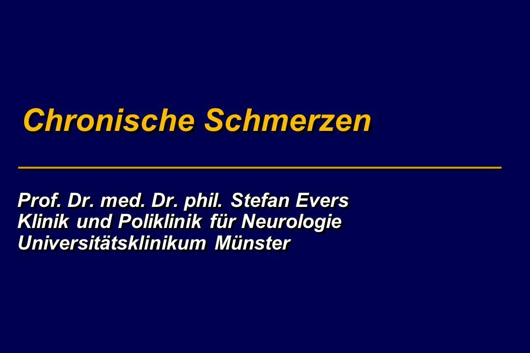 Chronische Schmerzen Prof. Dr. med. Dr. phil. Stefan Evers Klinik und Poliklinik für Neurologie Universitätsklinikum Münster Prof. Dr. med. Dr. phil.