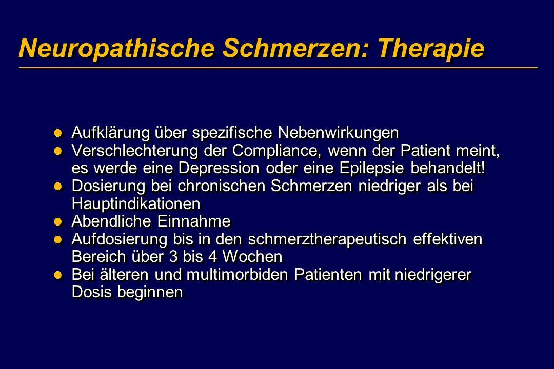 Neuropathische Schmerzen: Therapie Aufklärung über spezifische Nebenwirkungen Aufklärung über spezifische Nebenwirkungen Verschlechterung der Complian
