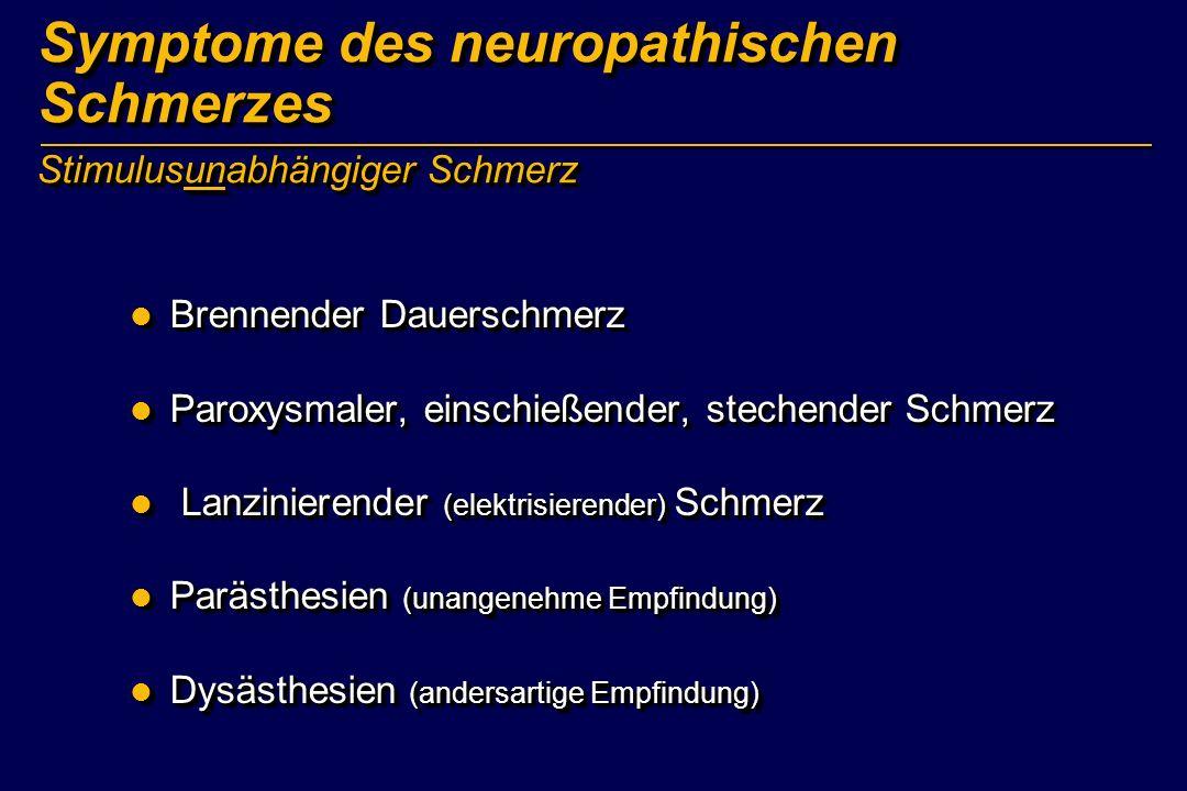 Stimulusunabhängiger Schmerz Symptome des neuropathischen Schmerzes Brennender Dauerschmerz Brennender Dauerschmerz Paroxysmaler, einschießender, stec