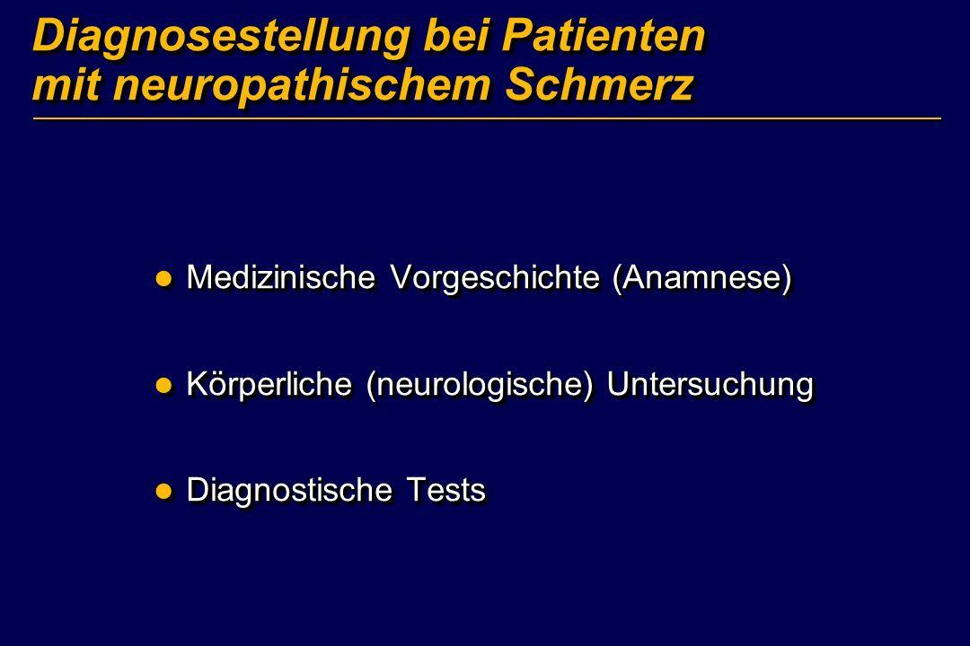 Diagnosestellung bei Patienten mit neuropathischem Schmerz Medizinische Vorgeschichte (Anamnese) Medizinische Vorgeschichte (Anamnese) Körperliche (ne