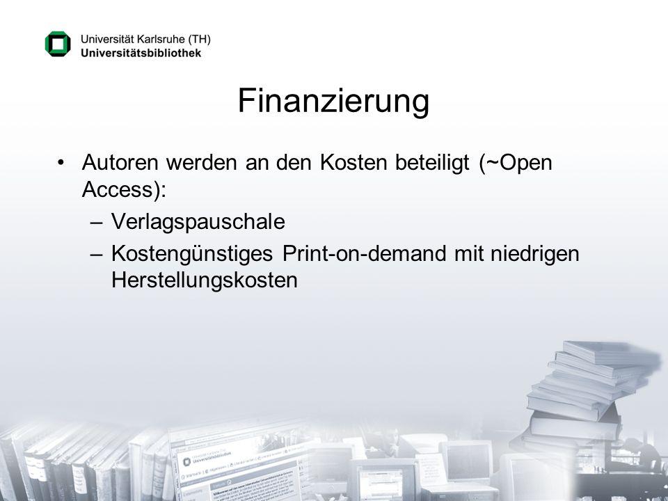 Finanzierung Autoren werden an den Kosten beteiligt (~Open Access): –Verlagspauschale –Kostengünstiges Print-on-demand mit niedrigen Herstellungskoste