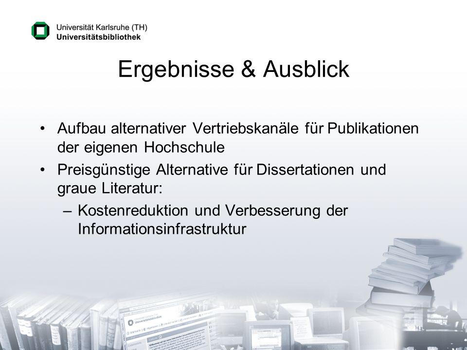 Ergebnisse & Ausblick Aufbau alternativer Vertriebskanäle für Publikationen der eigenen Hochschule Preisgünstige Alternative für Dissertationen und gr