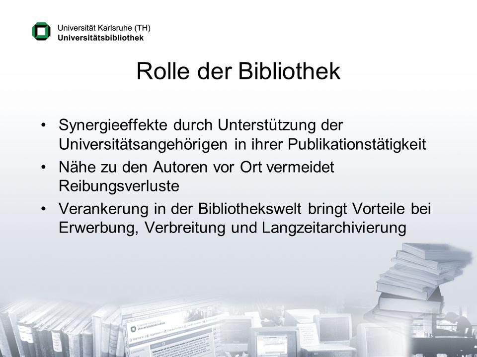 Rolle der Bibliothek Synergieeffekte durch Unterstützung der Universitätsangehörigen in ihrer Publikationstätigkeit Nähe zu den Autoren vor Ort vermei