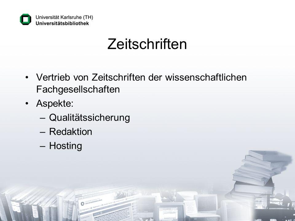 Zeitschriften Vertrieb von Zeitschriften der wissenschaftlichen Fachgesellschaften Aspekte: –Qualitätssicherung –Redaktion –Hosting