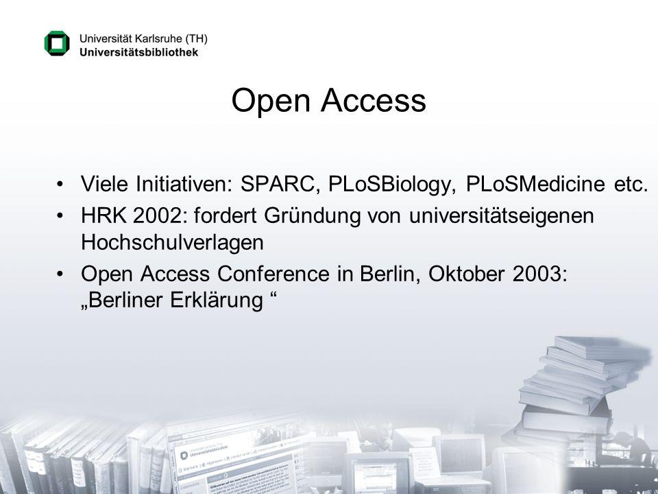 Open Access Viele Initiativen: SPARC, PLoSBiology, PLoSMedicine etc. HRK 2002: fordert Gründung von universitätseigenen Hochschulverlagen Open Access