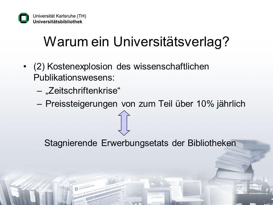 Warum ein Universitätsverlag? (2) Kostenexplosion des wissenschaftlichen Publikationswesens: –Zeitschriftenkrise –Preissteigerungen von zum Teil über