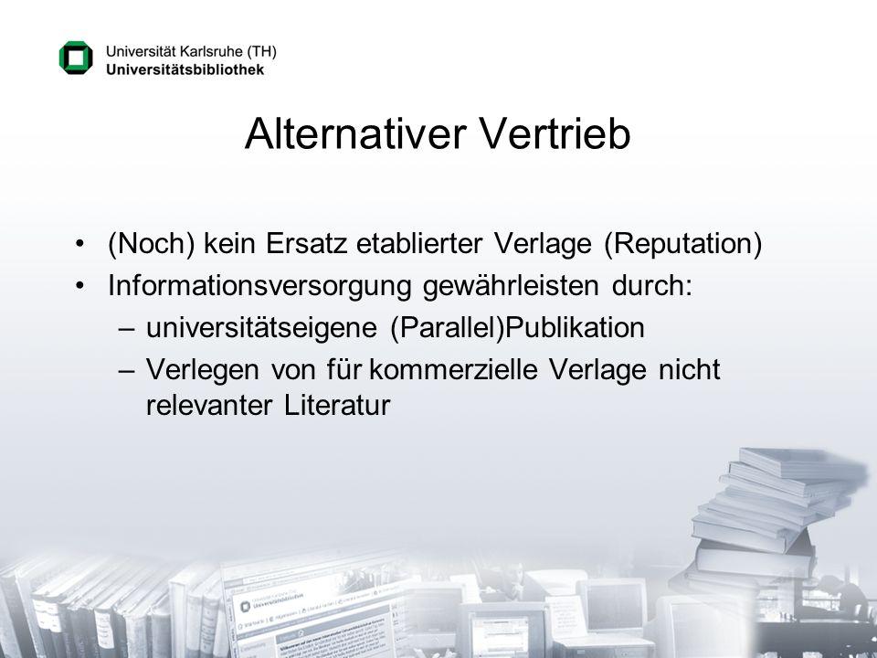 Alternativer Vertrieb (Noch) kein Ersatz etablierter Verlage (Reputation) Informationsversorgung gewährleisten durch: –universitätseigene (Parallel)Publikation –Verlegen von für kommerzielle Verlage nicht relevanter Literatur