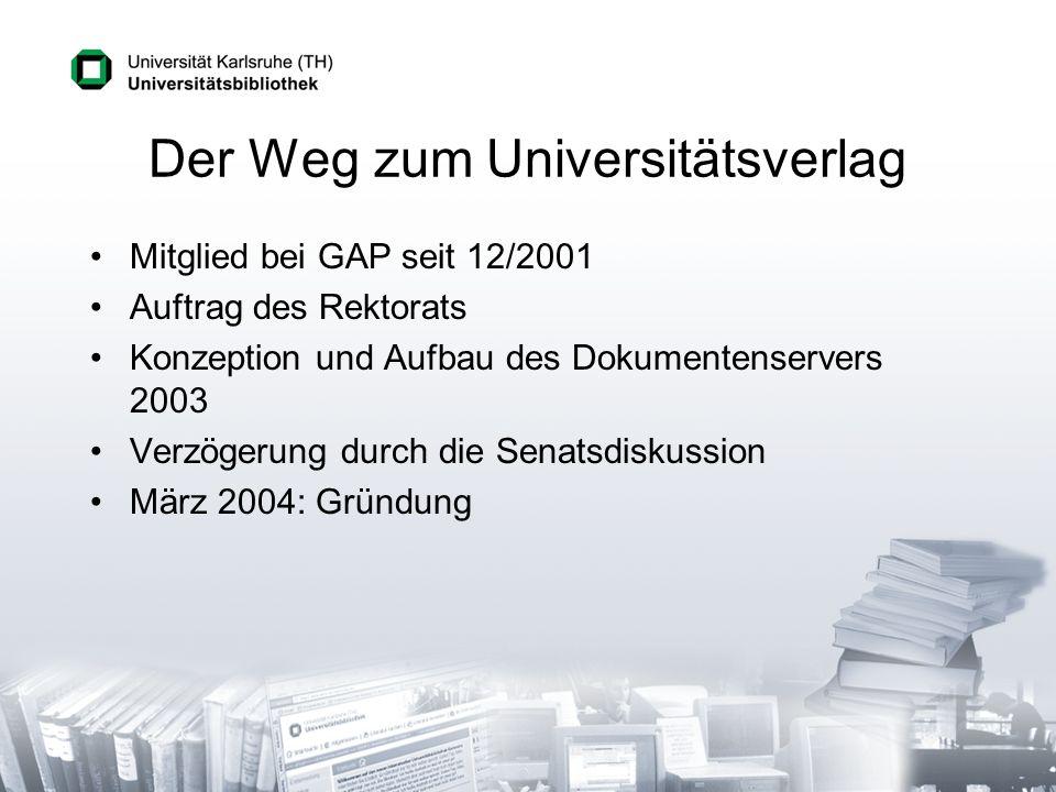 Der Weg zum Universitätsverlag Mitglied bei GAP seit 12/2001 Auftrag des Rektorats Konzeption und Aufbau des Dokumentenservers 2003 Verzögerung durch