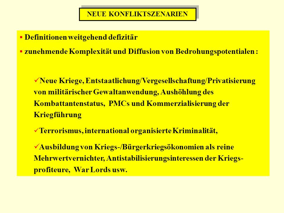 Definitionen weitgehend defizitär zunehmende Komplexität und Diffusion von Bedrohungspotentialen : Neue Kriege, Entstaatlichung/Vergesellschaftung/Pri
