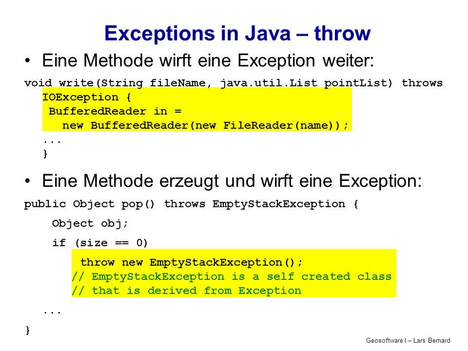 Geosoftware I – Lars Bernard Eine Methode wirft eine Exception weiter: void write(String fileName, java.util.List pointList) throws IOException { Buff