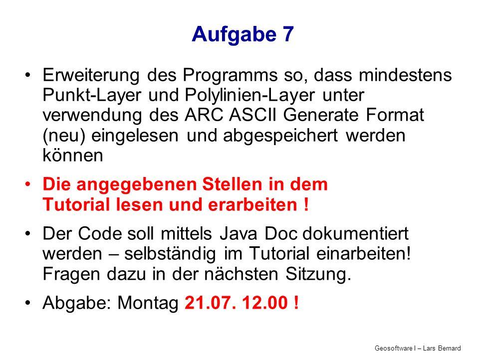 Geosoftware I – Lars Bernard Aufgabe 7 Erweiterung des Programms so, dass mindestens Punkt-Layer und Polylinien-Layer unter verwendung des ARC ASCII Generate Format (neu) eingelesen und abgespeichert werden können Die angegebenen Stellen in dem Tutorial lesen und erarbeiten .